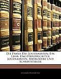 Die Praxis Des Journalisten: Ein Lehr- Und Handbuch Fr Journalisten, Redakteure Und Schriftsteller
