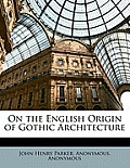 On the English Origin of Gothic Architecture