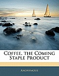 Coffee, the Coming Staple Product