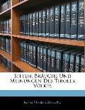 Sitten, Bruche Und Meinungen Des Tiroler Volkes