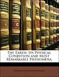 The Earth: Its Physical Condition and Most Remarkable Phenomena