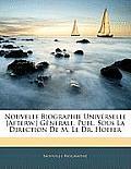 Nouvelle Biographie Universelle [Afterw.] Gnrale, Publ. Sous La Direction de M. Le Dr. Hoefer