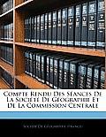Compte Rendu Des Sances de La Socit de Gographie Et de La Commission Centrale