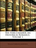 The Star-Chamber: An Historical Romance, Volume 1