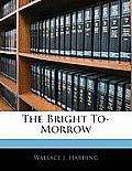 The Bright To-Morrow