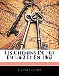 Les Chemins de Fer En 1862 Et En 1863