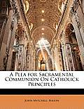 A Plea for Sacramental Communion on Catholick Principles