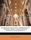 On Nature and Grace: A Theological Treatise, Book I, Philosophical Introduction, Volume 1