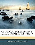 Opera Omnia Recensita Et Commentariis Instructa