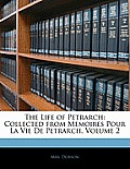 The Life of Petrarch: Collected from Memoires Pour La Vie de Petrarch, Volume 2