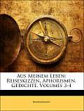 Aus Meinem Leben: Reiseskizzen, Aphorismen, Gedichte, Volumes 3-4
