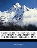 Sketches of History, Politics, and Manners, in Dublin, and the North of Ireland, in 1810