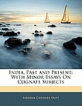 India, Past and Present: With Minor Essays on Cognate Subjects