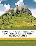 Travels Through Germany, Switzerland, Italy, and Sicily, Volume 1