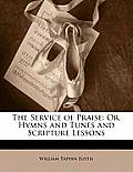 The Service of Praise: Or, Hymns and Tunes and Scripture Lessons