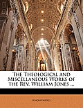 The Theological and Miscellaneous Works of the REV. William Jones ...