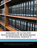 Mmoires de La Socit Bourguignonne de Geographie Et D'Histoire, Volume 9