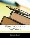 Felix Holt, the Radical ...
