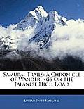 Samurai Trails: A Chronicle of Wanderings on the Japanese High Road