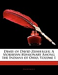 Diary of David Zeisberger: A Moravian Missionary Among the Indians of Ohio, Volume 1
