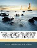 Venice, Its Individual Growth from the Earliest Beginnings to the Fall of the Republic