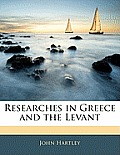 Researches in Greece and the Levant