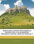 Tertullien: Cours D'Loquence Sacre Fait a la Sorbonne Pendant L'Anne, 1861-63, Volume 1