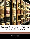 Poems, Essays, and Leaves from a Note Book