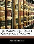 Le Mariage En Droit Canonique, Volume 1