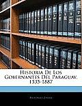 Historia de Los Gobernantes del Paraguay, 1535-1887