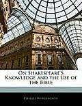 On Shakespeare's Knowledge and the Use of the Bible