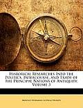 Historical Researches Into the Politics, Intercourse, and Trade of the Principal Nations of Antiquity, Volume 3