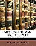 Shelley: The Man and the Poet