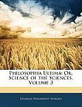 Philosophia Ultima: Or, Science of the Sciences, Volume 3