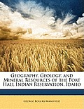 Geography, Geology, and Mineral Resources of the Fort Hall Indian Reservation, Idaho