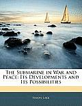 The Submarine in War and Peace: Its Developments and Its Possibilities