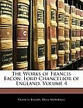 The Works of Francis Bacon, Lord Chancellor of England, Volume 4