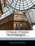 L'Italie: Tudes Historiques ...