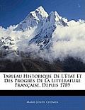 Tableau Historique de L'Tat Et Des Progrs de La Littrature Franaise, Depuis 1789