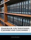 Handbook for Shropshire, Cheshire and Lancashire ...