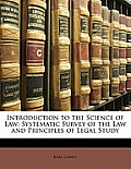 Introduction to the Science of Law: Systematic Survey of the Law and Principles of Legal Study