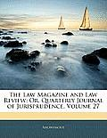 The Law Magazine and Law Review: Or, Quarterly Journal of Jurisprudence, Volume 27
