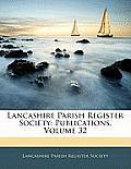 Lancashire Parish Register Society: Publications, Volume 32