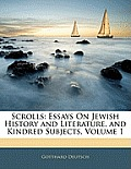 Scrolls: Essays on Jewish History and Literature, and Kindred Subjects, Volume 1