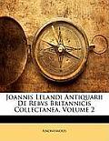 Joannis Lelandi Antiquarii de Rebvs Britannicis Collectanea, Volume 2