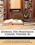 Journal Fr Praktische Chemie, Volume 36