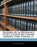 Histoire de La Dcadence Et de La Chute de L'Empire Romain. Trad, Volume 13