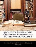 Archiv Fr Mineralogie, Geognosie, Bergbau Und Httenkunde, Volume 4