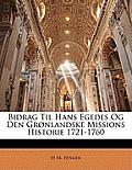 Bidrag Til Hans Egedes Og Den Grnlandske Missions Historie 1721-1760