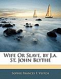 Wife or Slave, by J.A. St. John Blythe